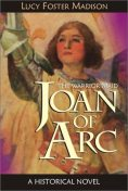 Joan of Arc: The Warrior Maid, Lucy Foster Madison