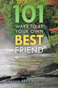 101 Ways to Be Your Own Best Friend: A Guide to the Art of Fully Living, Susan Bregman