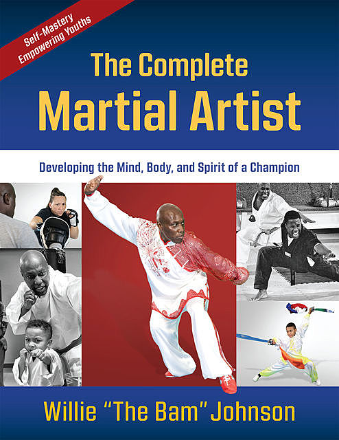 """The Complete Martial Artist, Willie """"The BAM"""" Johnson"""