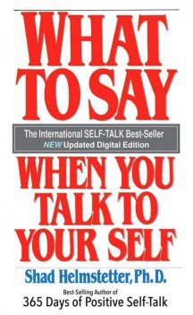 What to Say When You Talk to Your Self, Shad Helmstetter
