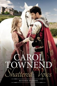 Shattered Vows: Medieval Historical Romance – Revised Edition, Carol Townend