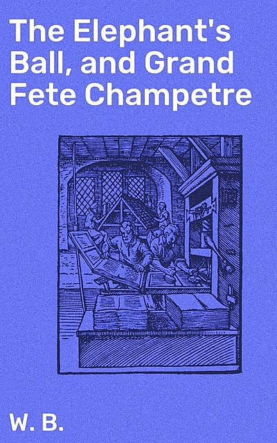 The Elephant's Ball, and Grand Fete Champetre, W.B.