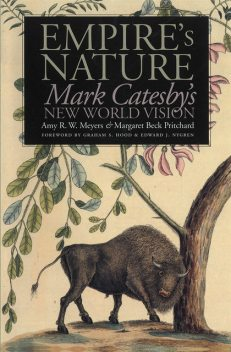 Empire's Nature, Amy R.W. Meyers, Edward J. Nygren, Margaret beck Pritchard Foreword by Graham S. Hood