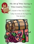The Art of Wine Tasting in Wine Country Wineries: A Guide to Wine Tours & Napa Valley Vacations for the Beginning Wine Spectator, Malibu Publishing, Nathanial Greene