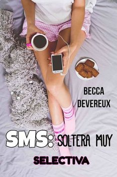 Sms: Soltera Muy Selectiva, Becca Devereux