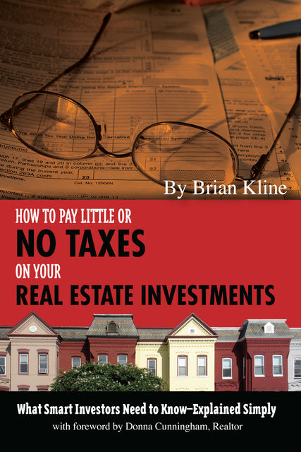 How to Pay Little or No Taxes on Your Real Estate Investments, Brian Kline