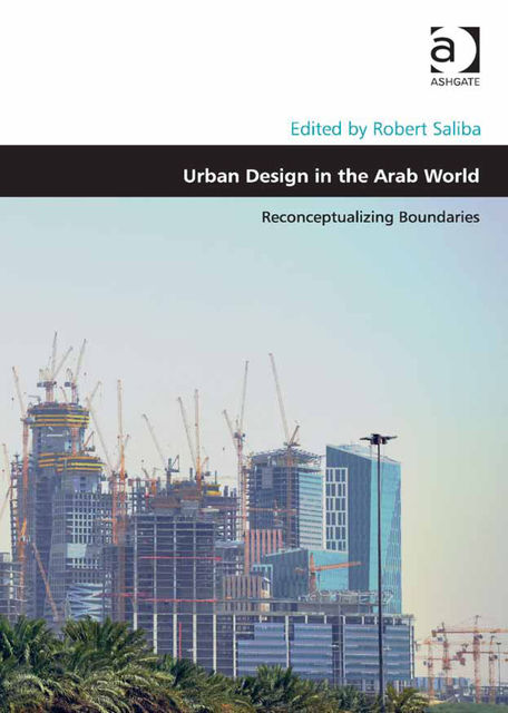 Urban Design in the Arab World, Robert Saliba
