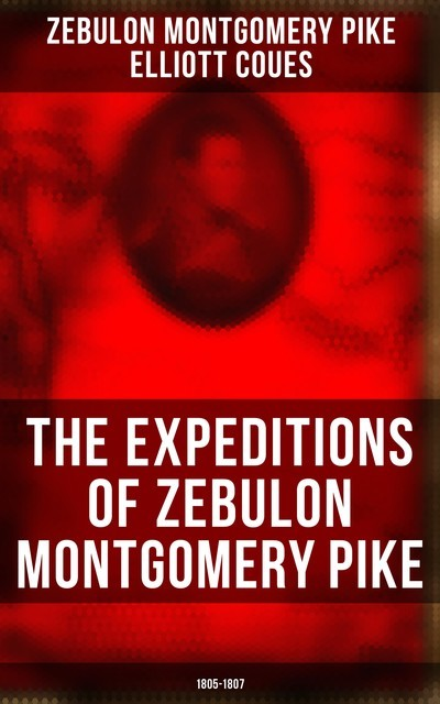 The Expeditions of Zebulon Montgomery Pike: 1805–1807, Elliott Coues, Zebulon Montgomery Pike