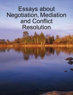 Essays About Negotiation, Mediation and Conflict Resolution, Roberto Miguel Rodriguez
