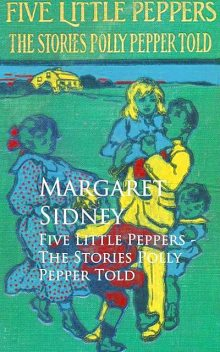 Five Little Peppers – The Stories Polly Pepper Told, Margaret Sidney