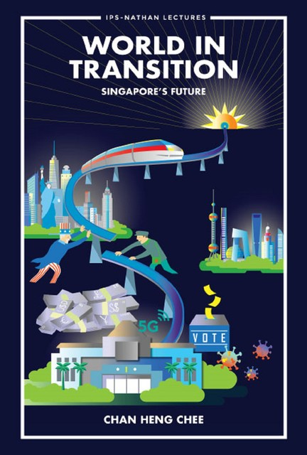 World In Transition: Singapore's Future, Heng Chee Chan