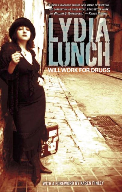 Will Work for Drugs, Lydia Lunch