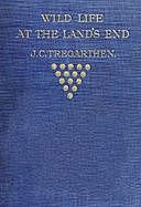 Wild Life at the Land's End Observations of the Habits and Haunts of the Fox, Badger, Otter, Seal, Hare and Their Pursuers in Cornwall, J.C. Tregarthen
