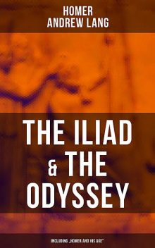 "The Iliad & The Odyssey (Including ""Homer and His Age""), Homer, Andrew Lang"