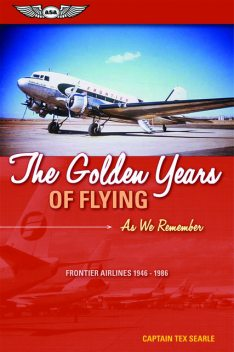 The Golden Years of Flying: As We Remember, Captain Tex Searle