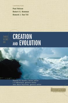 Three Views on Creation and Evolution, John Reynolds, J.P. Moreland, Stanley N. Gundry