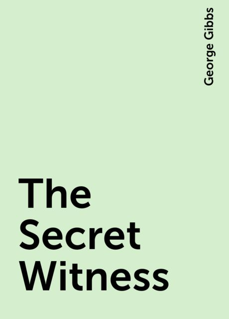 The Secret Witness, George Gibbs