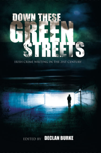 Down These Green Streets, Declan Burke