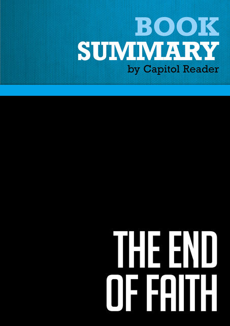 Summary of The End of Faith: Religion, Terror, and the Future of Reason – Sam Harris, Capitol Reader