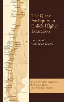 The Quest for Equity in Chile's Higher Education, Catherine Horn, María Verónica Santelices, Ximena Catalán