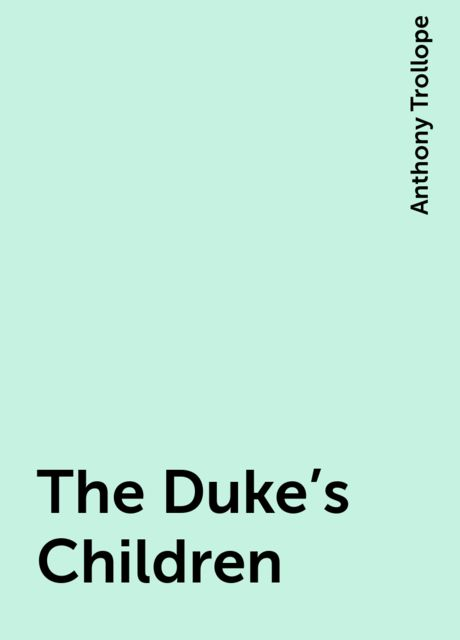 The Duke's Children, Anthony Trollope