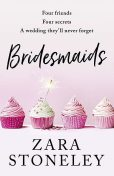 Bridesmaids: The funniest laugh out loud rom com of 2019 – the perfect beach read, Zara Stoneley