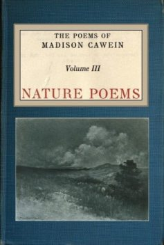 The Poems of Madison Cawein, vol. 3, Madison Julius Cawein