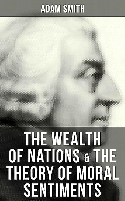 The Wealth of Nations & The Theory of Moral Sentiments, Adam Smith