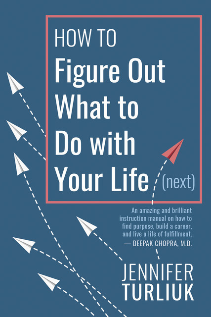 How to Figure Out What to Do with Your Life (Next), Jennifer Turliuk
