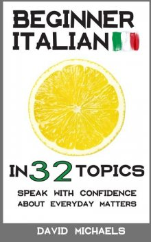 Beginner Italian in 32 Topics, David Michaels