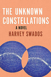 The Unknown Constellations, Harvey Swados