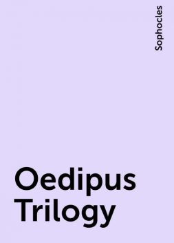 Oedipus Trilogy, Sophocles
