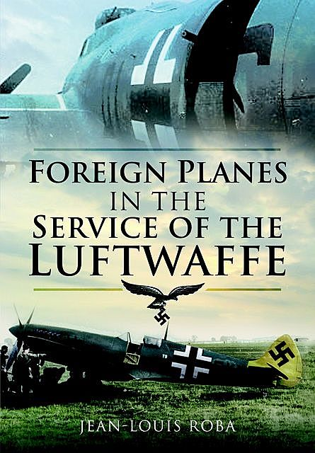 Foreign Planes in the Service of the Luftwaffe, Jean-Louis Roba
