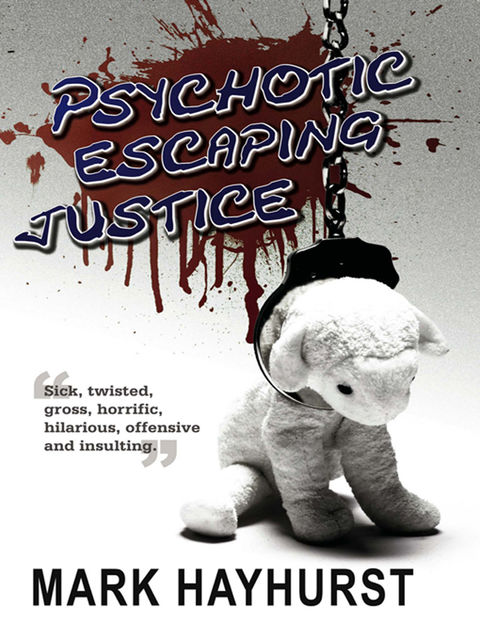 Psychotic Escaping Justice, Mark Hayhurst