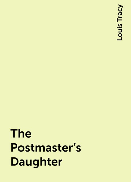 The Postmaster's Daughter, Louis Tracy