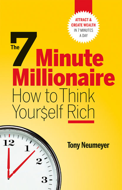 The 7 Minute Millionaire – How To Think Yourself Rich, Tony Neumeyer
