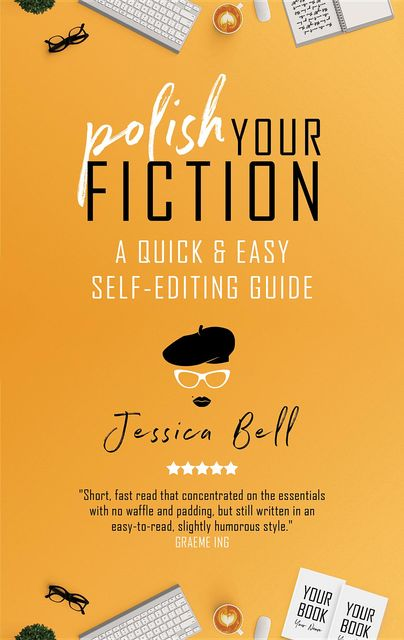 Polish Your Fiction: A Quick & Easy Self-Editing Guide, Jessica Bell