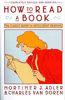 How To Read A Book — A Classic Guide to Intelligent Reading, Mortimer J.Adler