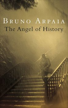 The Angel of History, Bruno Arpaia