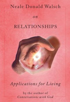 Neale Donald Walsch on Relationships, Neale Donald Walsch