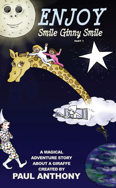 Enjoy Smile Ginny Smile – Part 1 – A Magical Adventure Story About A Giraffe, Anthony Paul