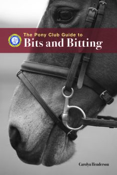 PONY CLUB GUIDE TO BITS AND BITTING, Carolyn Henderson