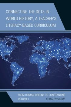 Connecting the Dots in World History, A Teacher's Literacy-Based Curriculum, Chris Edwards