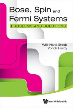 Bose, Spin and Fermi Systems :Problems and Solutions, Willi-Hans Steeb, Yorick Hardy