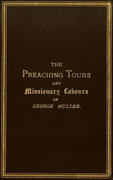 The Preaching Tours and Missionary Labours of George Müller (of Bristol), Müller