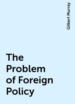 The Problem of Foreign Policy, Gilbert Murray