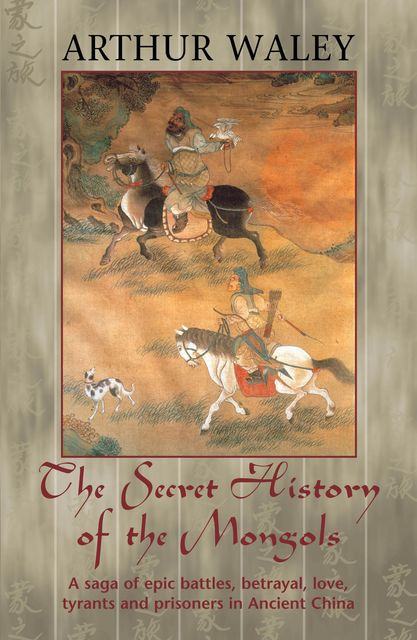The Secret History of The Mongols & Other Works, Arthur Waley
