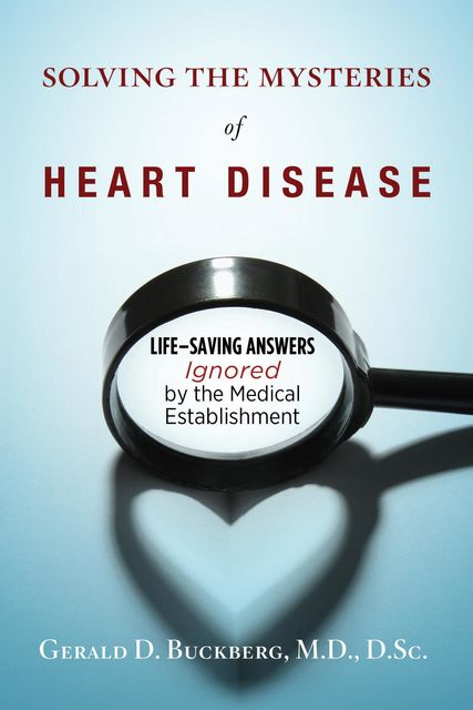 Solving the Mysteries of Heart Disease, Gerald D Buckberg