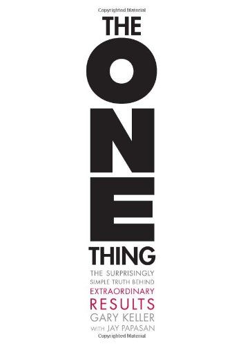 The ONE Thing: The Surprisingly Simple Truth Behind Extraordinary Results (Abstract of the book), Gary Keller, Jay Papasan