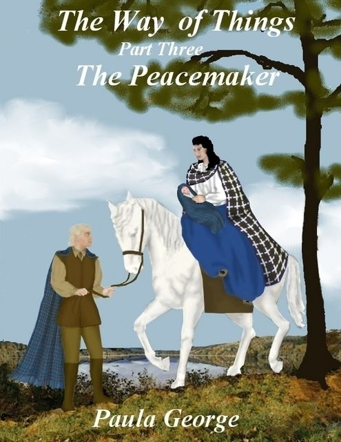 The Way of Things Part Three – The Peacemaker, Paula George